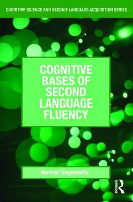 Cognitive Bases of Second Language Fluency By Segalowitz, Norman